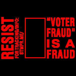 RESIST Voter Fraud Is A